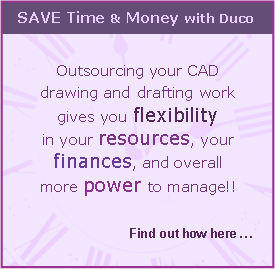 SAVE Time & Money with Duco - Outsourcing your CAD drawing and drafting work gives you flexibility of your resources, your finances; and overall more power to manage ... find out more here ...